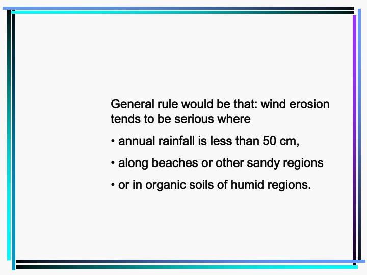 General rule would be that: wind erosion tends to be serious where