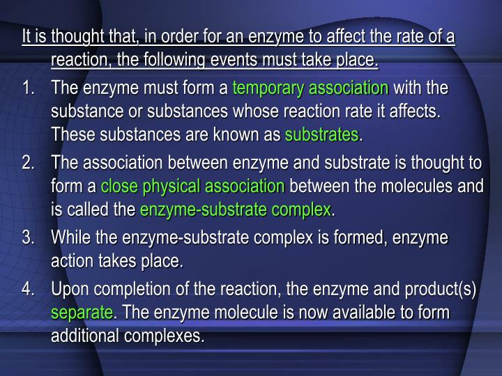 It is thought that, in order for an enzyme to affect the rate of a reaction, the following events must take place.