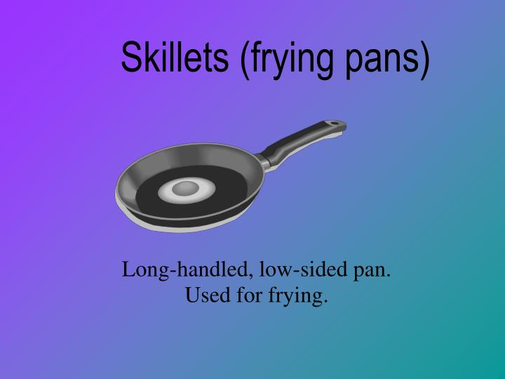 Skillets (frying pans)