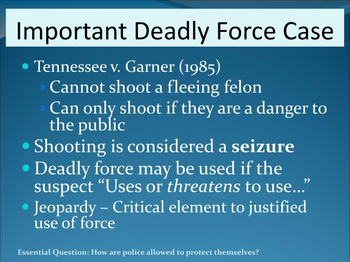 use of force cases There are two defining cases in tennessee vs garner in 1985, the us supreme court ruled that an officer cannot use deadly force against a fleeing suspect unless the suspect is a significant .