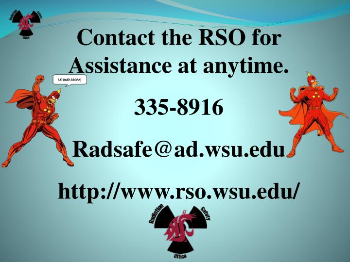 Contact the RSO for Assistance at anytime.