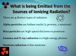 what is being emitted from the sources of ionizing radiation