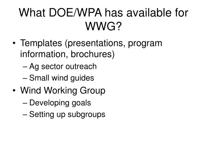 What DOE/WPA has available for WWG?