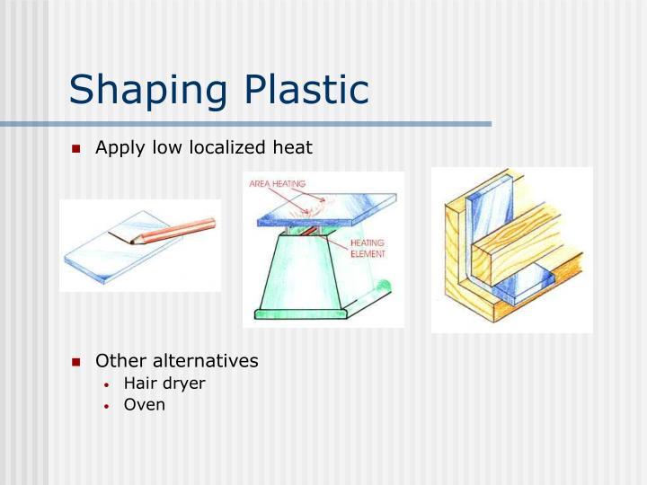 Shaping Plastic