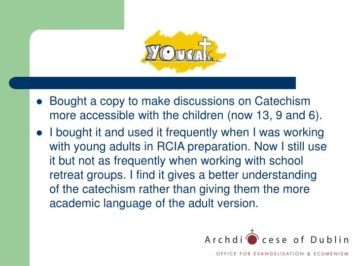 Bought a copy to make discussions on Catechism more accessible with the children (now 13, 9 and 6).