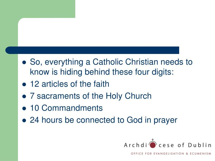 So, everything a Catholic Christian needs to know is hiding behind these four digits: