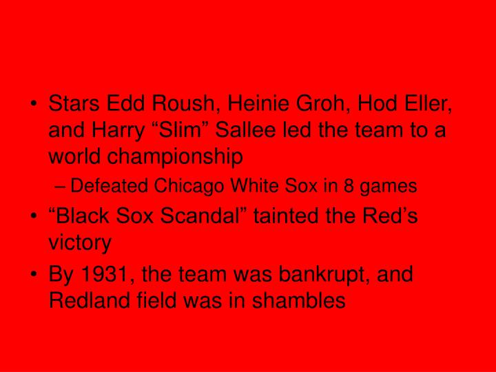 "Stars Edd Roush, Heinie Groh, Hod Eller, and Harry ""Slim"" Sallee led the team to a world championship"