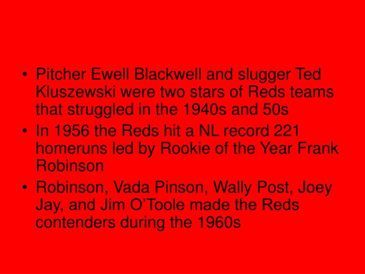 Pitcher Ewell Blackwell and slugger Ted Kluszewski were two stars of Reds teams that struggled in the 1940s and 50s