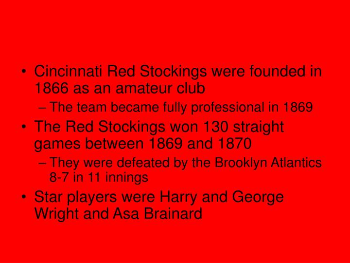 Cincinnati Red Stockings were founded in 1866 as an amateur club