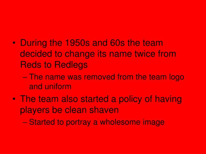 During the 1950s and 60s the team decided to change its name twice from Reds to Redlegs