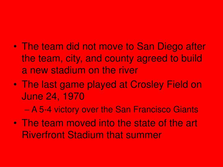 The team did not move to San Diego after the team, city, and county agreed to build a new stadium on the river
