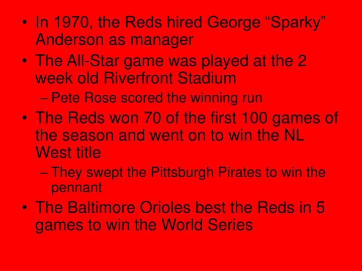 "In 1970, the Reds hired George ""Sparky"" Anderson as manager"