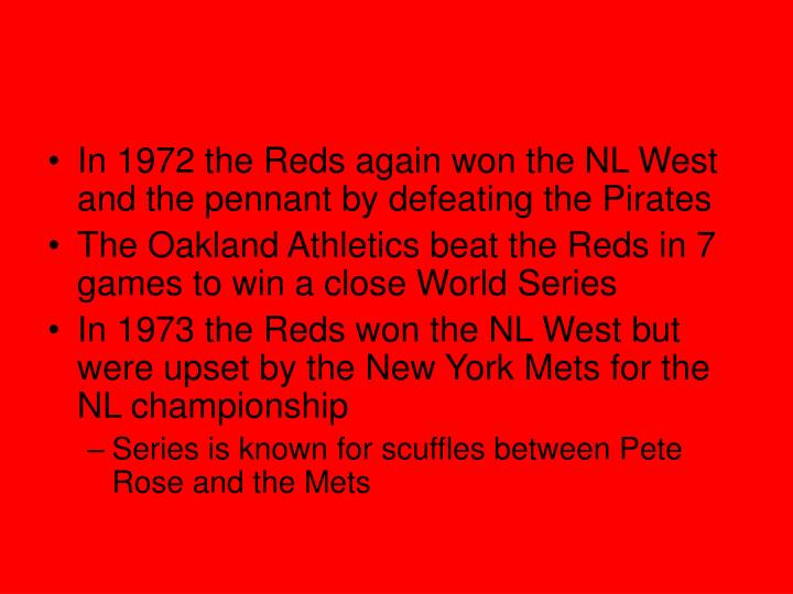 In 1972 the Reds again won the NL West and the pennant by defeating the Pirates