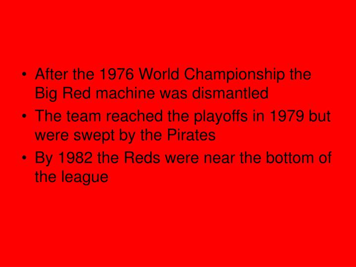 After the 1976 World Championship the Big Red machine was dismantled