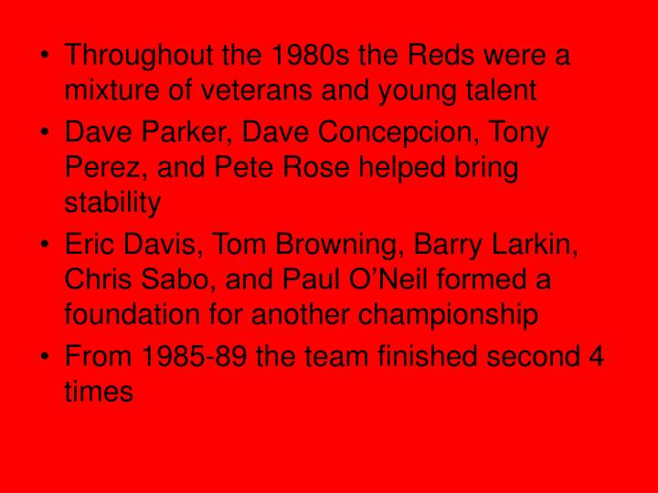 Throughout the 1980s the Reds were a mixture of veterans and young talent