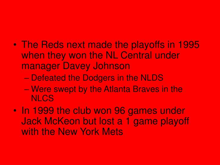 The Reds next made the playoffs in 1995 when they won the NL Central under manager Davey Johnson