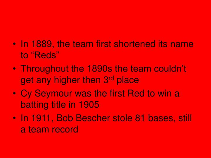 "In 1889, the team first shortened its name to ""Reds"""