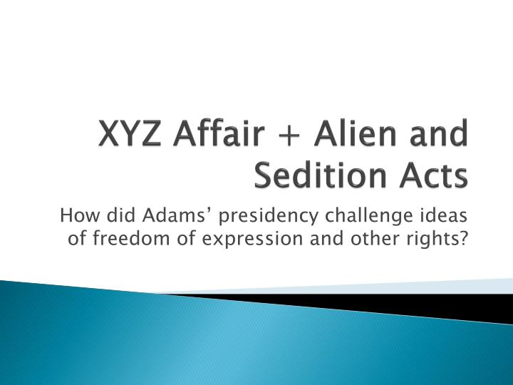 XYZ Affair + Alien and Sedition Acts