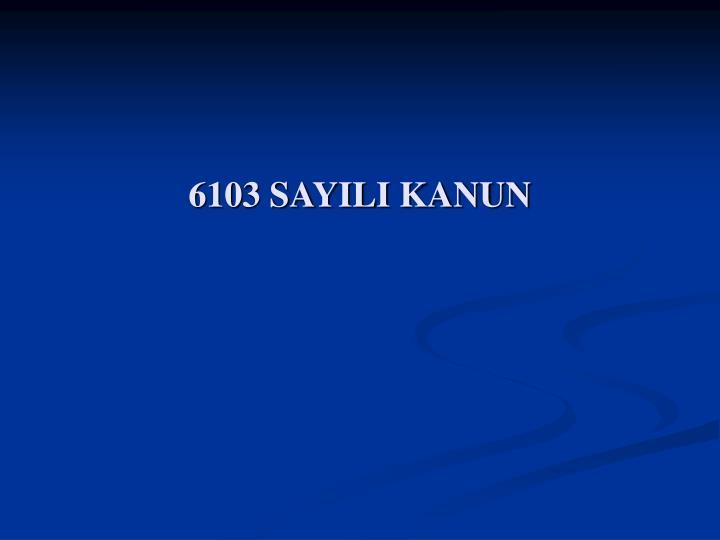 6103 SAYILI KANUN