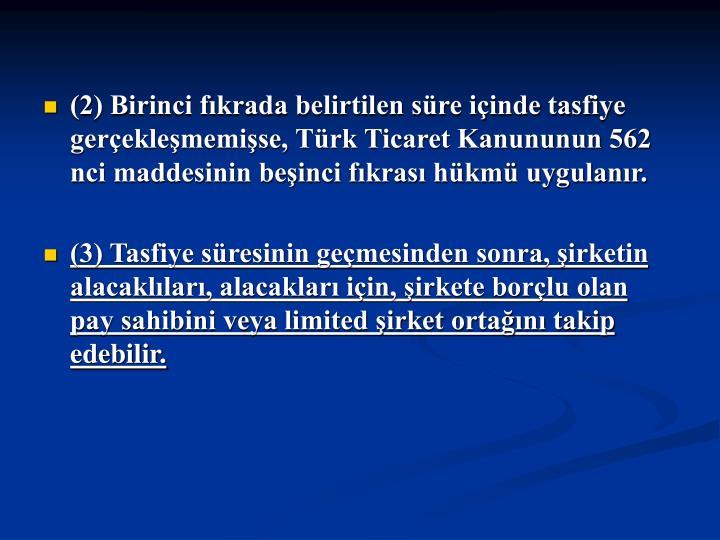 (2) Birinci fkrada belirtilen sre iinde tasfiye gereklememise, Trk Ticaret Kanununun 562 nci maddesinin beinci fkras hkm uygulanr.