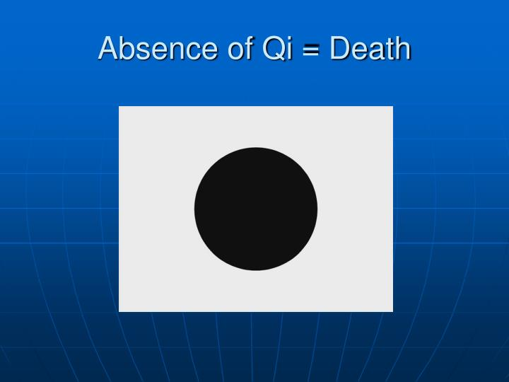 Absence of Qi = Death