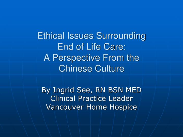 Ethical issues surrounding end of life care a perspective from the chinese culture