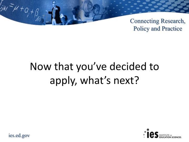 Now that you've decided to apply, what's next?