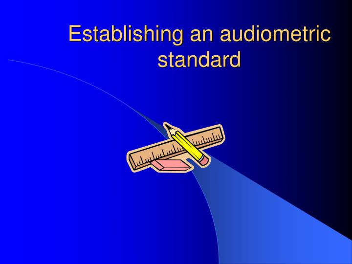 Establishing an audiometric standard