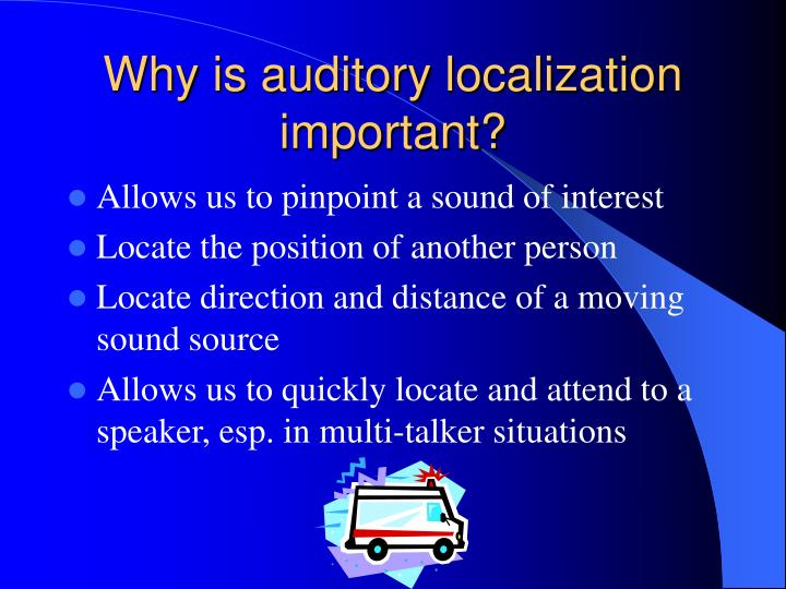 Why is auditory localization important?