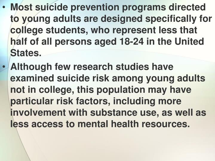 Most suicide prevention programs directed to young adults are designed specifically for college students, who represent less that half of all persons aged 18-24 in the United States.
