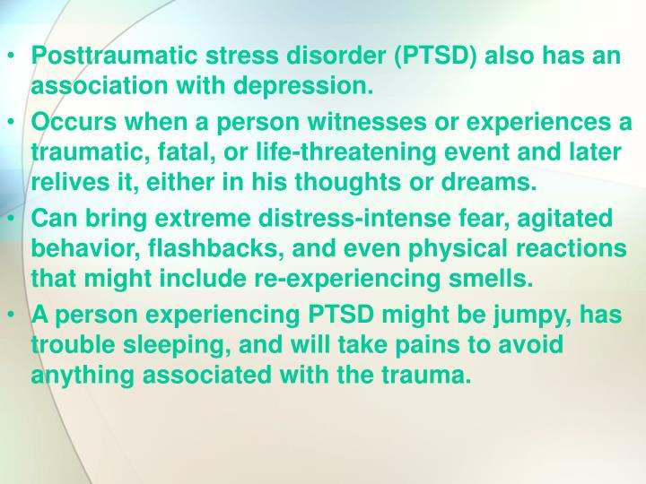 Posttraumatic stress disorder (PTSD) also has an association with depression.