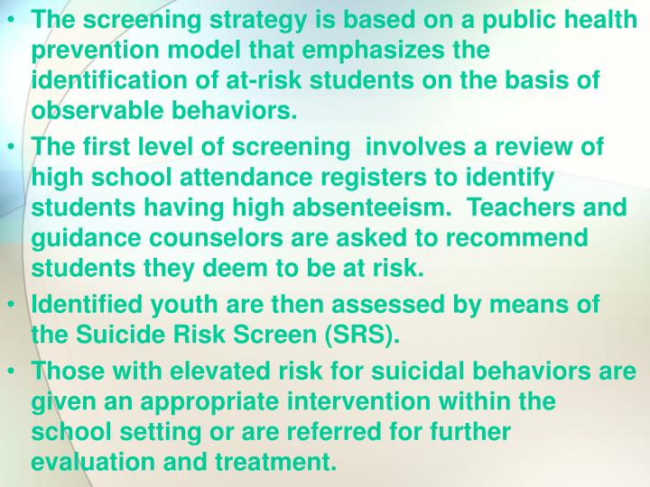 The screening strategy is based on a public health prevention model that emphasizes the identification of at-risk students on the basis of observable behaviors.