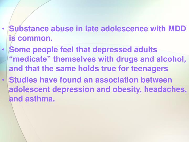 Substance abuse in late adolescence with MDD is common.