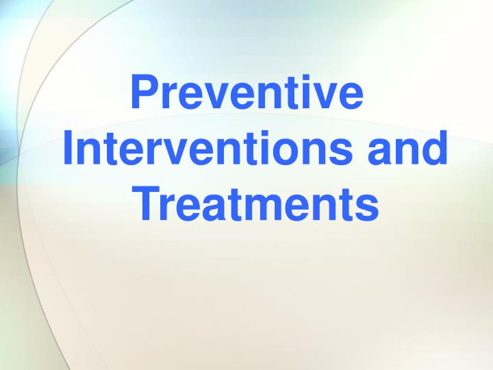 Preventive Interventions and Treatments