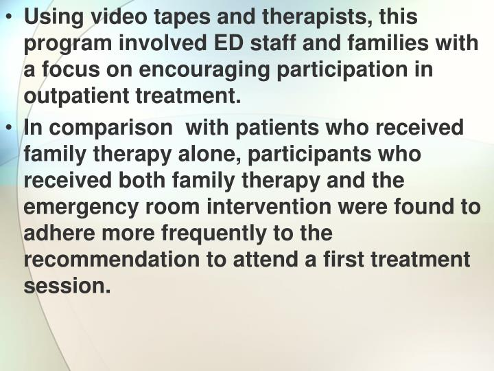 Using video tapes and therapists, this program involved ED staff and families with a focus on encouraging participation in outpatient treatment.