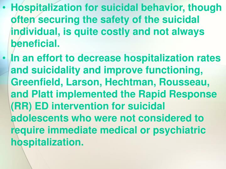 Hospitalization for suicidal behavior, though often securing the safety of the suicidal individual, is quite costly and not always beneficial.