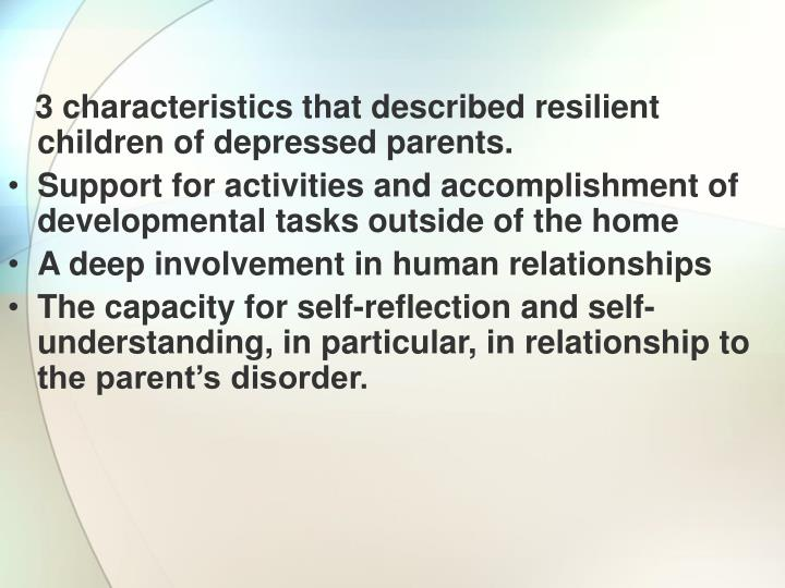 3 characteristics that described resilient children of depressed parents.