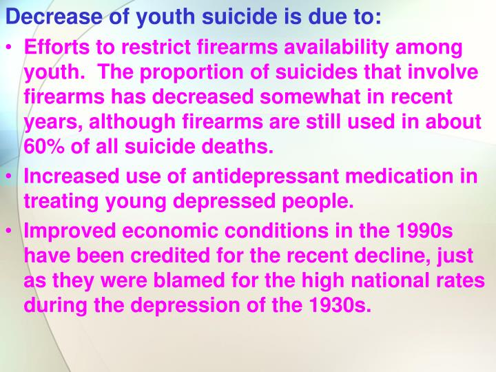 Decrease of youth suicide is due to: