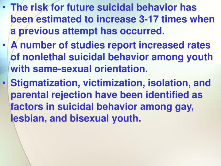 The risk for future suicidal behavior has been estimated to increase 3-17 times when a previous attempt has occurred.
