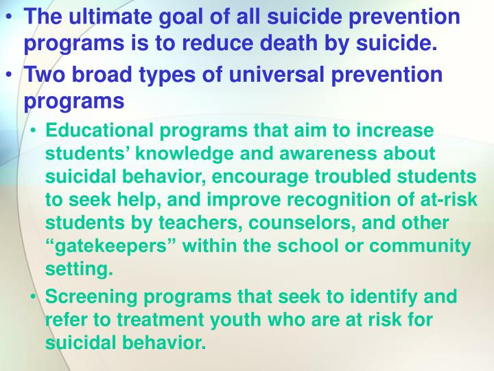 The ultimate goal of all suicide prevention programs is to reduce death by suicide.