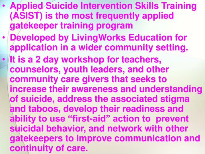 Applied Suicide Intervention Skills Training (ASIST) is the most frequently applied gatekeeper training program