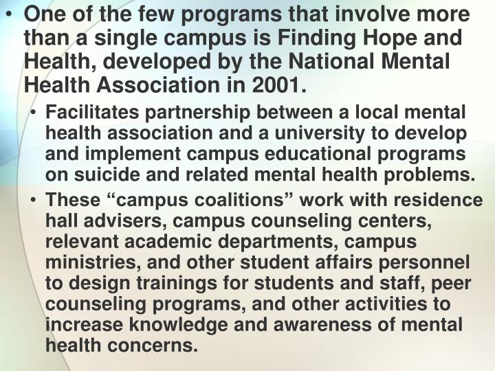One of the few programs that involve more than a single campus is Finding Hope and Health, developed by the National Mental Health Association in 2001.