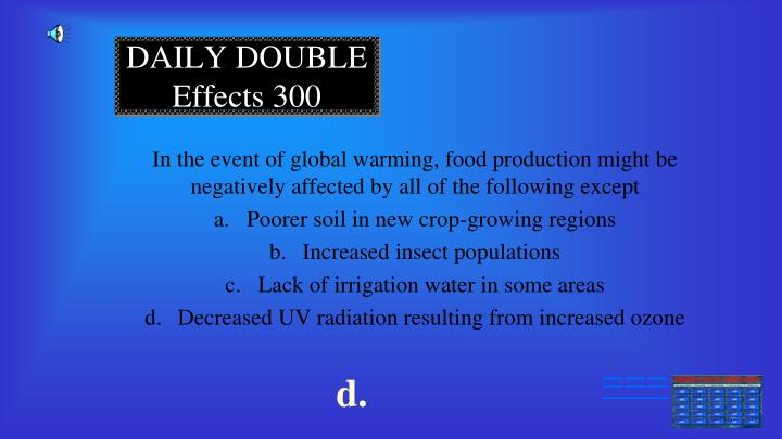 In the event of global warming, food production might be negatively affected by all of the following except