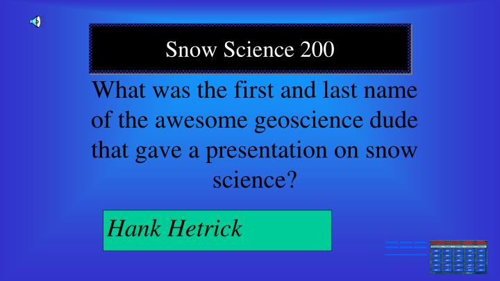 What was the first and last name of the awesome geoscience dude that gave a presentation on snow science?