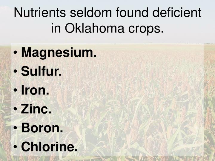 Nutrients seldom found deficient in Oklahoma crops.