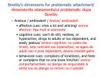 bowlby s dimensions for problematic attachment dimensiunile atasamentului problematic dupa bowlby