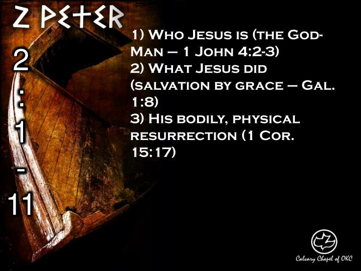 1) Who Jesus is (the God-Man – 1 John 4:2-3)