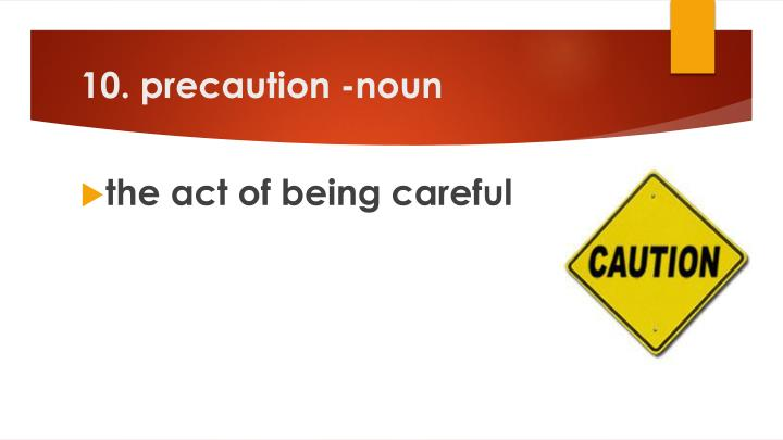 10. precaution