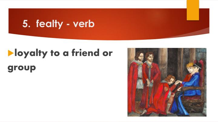 5.  fealty - verb