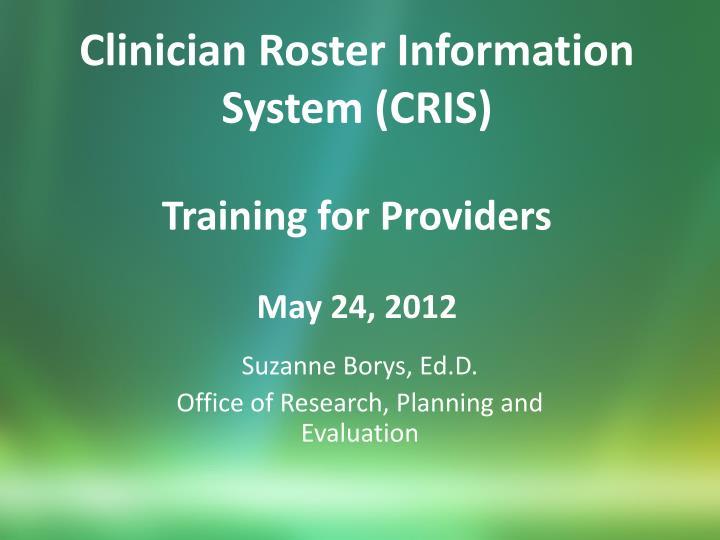 Clinician roster information system cris training for providers may 24 2012